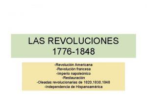 LAS REVOLUCIONES 1776 1848 Revolucin Americana Revolucin francesa