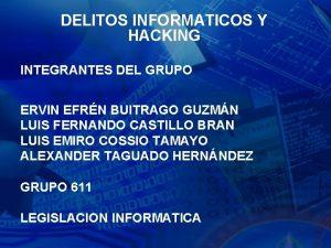 DELITOS INFORMATICOS Y HACKING INTEGRANTES DEL GRUPO ERVIN