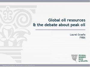 Global oil resources the debate about peak oil