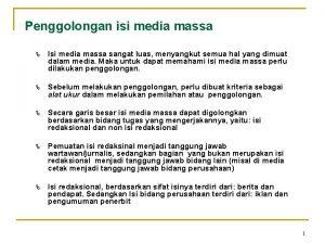 Penggolongan isi media massa Isi media massa sangat