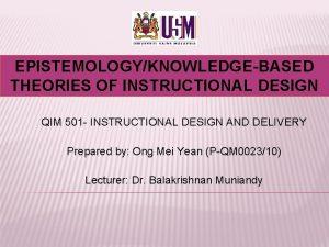 EPISTEMOLOGYKNOWLEDGEBASED THEORIES OF INSTRUCTIONAL DESIGN QIM 501 INSTRUCTIONAL