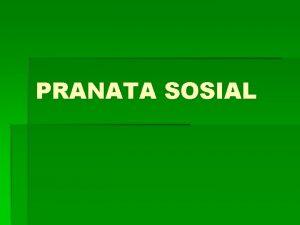 PRANATA SOSIAL Standar Kompetensi 6 Memahami Pranata dan