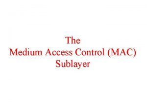 The Medium Access Control MAC Sublayer The Channel
