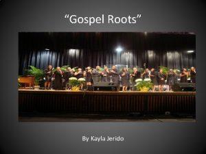 Gospel Roots By Kayla Jerido Why Gospel Roots