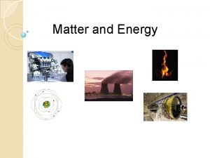 Matter and Energy Matter and Energy Thermodynamics the