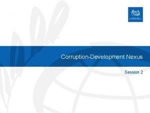 CorruptionDevelopment Nexus Session 2 The Nexus between corruption