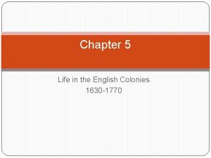 Chapter 5 Life in the English Colonies 1630