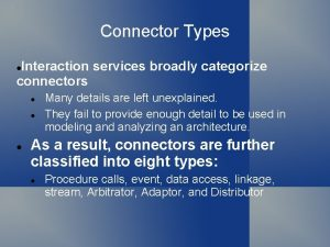Connector Types Interaction services broadly categorize connectors Many