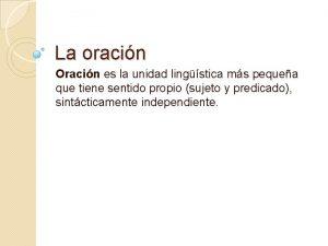 La oracin Oracin es la unidad lingstica ms