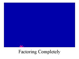 Factoring Completely Your factoring tools Factoring a GCF
