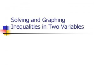 Solving and Graphing Inequalities in Two Variables Todays