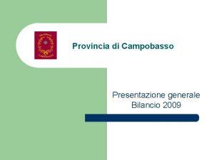 Provincia di Campobasso Presentazione generale Bilancio 2009 Provincia
