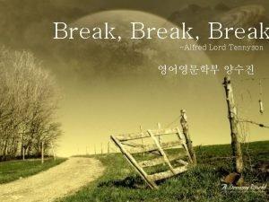 Break Break Alfred Lord Tennyson Main title of
