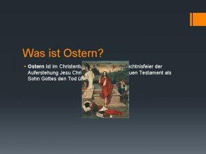 Was ist Ostern Ostern ist im Christentum die