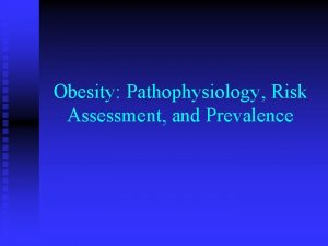 Obesity Pathophysiology Risk Assessment and Prevalence Obesity Excessive