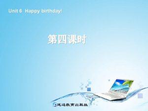 Unit 6 Happy birthday 20201124 20201124 How old