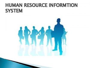 HUMAN RESOURCE INFORMTION SYSTEM Defintion The Human Resource
