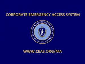 CORPORATE EMERGENCY ACCESS SYSTEM WWW CEAS ORGMA PublicPrivate