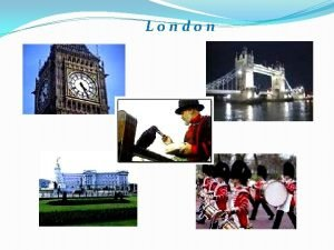 London There are lots of places to visit