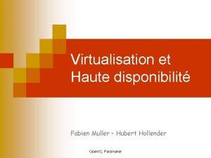 Virtualisation et Haute disponibilit Fabien Muller Hubert Hollender