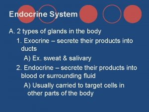 Endocrine System A 2 types of glands in