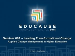 Seminar 08 A Leading Transformational Change Applied Change