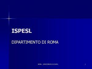 ISPESL DIPARTIMENTO DI ROMA ISPESL DIPARTIMENTO DI ROMA