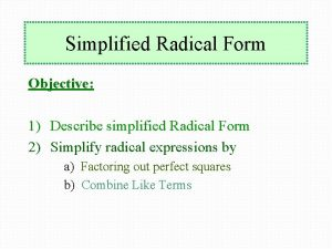 Simplified Radical Form Objective 1 Describe simplified Radical