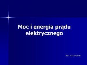 Moc i energia prdu elektrycznego Wyk Artur Kacprzak