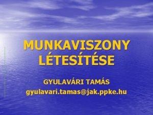 MUNKAVISZONY LTESTSE GYULAVRI TAMS gyulavari tamasjak ppke hu