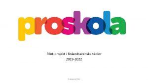 Pilotprojekt i finlandssvenska skolor 2019 2022 Pro Skola