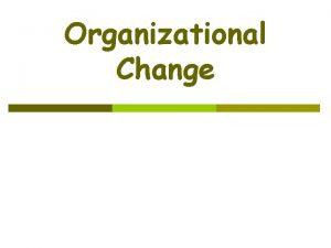 Organizational Change What is Organizational Change v The
