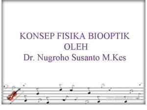 KONSEP FISIKA BIOOPTIK OLEH Dr Nugroho Susanto M