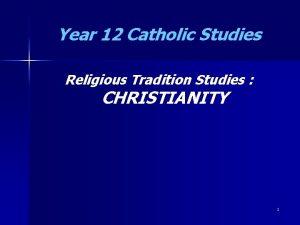 Year 12 Catholic Studies Religious Tradition Studies CHRISTIANITY