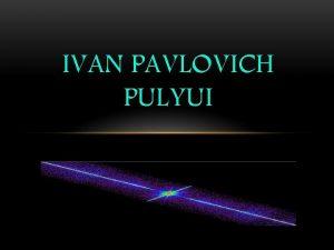 IVAN PAVLOVICH PULYUI Ivan Pavlovich Pulyui Ukrainian German