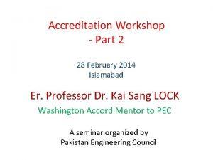 Accreditation Workshop Part 2 28 February 2014 Islamabad