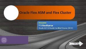 Oracle Flex ASM and Flex Cluster PRESENTER Y
