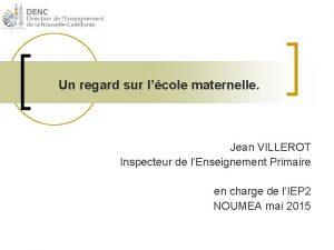 Un regard sur lcole maternelle Jean VILLEROT Inspecteur