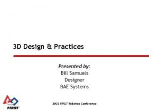 3 D Design Practices Presented by Bill Samuels