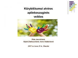 Krybikumui atviros aplinkosaugins veiklos Rta Jaceviien Nijol Zlatkauskien