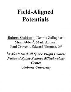 FieldAligned Potentials Robert Sheldon 1 Dennis Gallagher 1