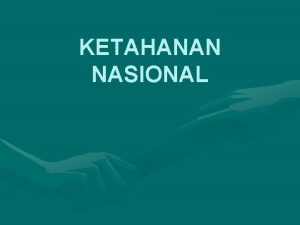 KETAHANAN NASIONAL Istilah Ketahanan Nasional merupakan istilah khas