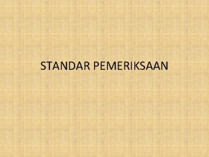 STANDAR PEMERIKSAAN Terdiri dari Standar Umum terkait dengan