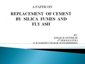 A PAPER ON REPLACEMENT OF CEMENT BY SILICA