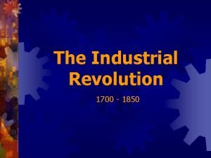 The Industrial Revolution 1700 1850 1804 Trevithick steam