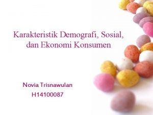Karakteristik Demografi Sosial dan Ekonomi Konsumen Novia Trisnawulan