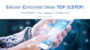 Cellular Controlled Delay TCP C 2 TCP Soheil