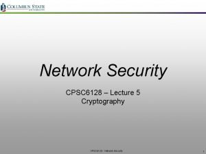 Network Security CPSC 6128 Lecture 5 Cryptography CPSC