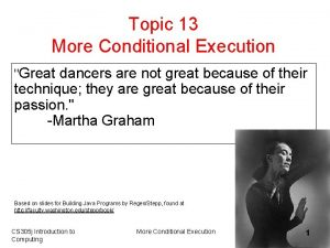 Topic 13 More Conditional Execution Great dancers are