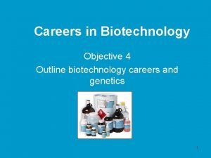 Careers in Biotechnology Objective 4 Outline biotechnology careers